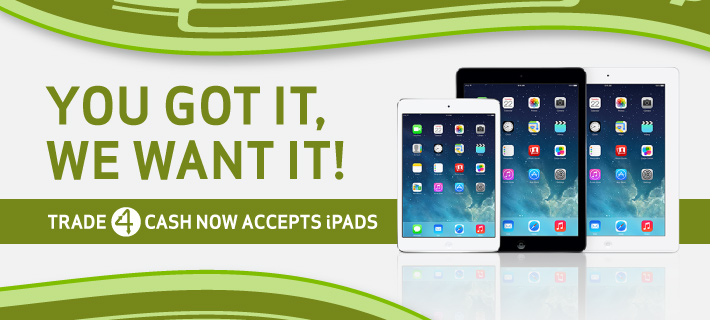 Trade4Cash now accepting iPads!